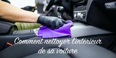 Comment nettoyer l'intérieur de sa voiture pas-à-pas